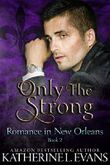 Only the Strong: A Second Chance Enemies to Lovers Romance (Romance in New Orleans Book 2) (English Edition)