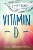 Vitamin D: Wie Entfalten Sie Die Heilkraft von Vitamin D und Wie Kann Vitamin D gegen Chronische Erkrankungen helfen? Die Sonnenkraft als Schutzschild (Mentalität, Energie, Körper, Geist & Seele)