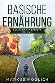 Basische Ernährung: Basische Ernährung, das basische Rezepte Kochbuch für Anfänger, Fortgeschrittene und Menschen die wenig Zeit haben. Inklusive vieler leckerer Rezepte,gesunde Säure-Basen-Balance