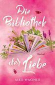 Die Bibliothek der Liebe: Roman