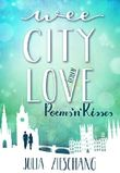 Wee City Love: Poems'n'Kisses (Wee-City-Love-Reihe 2)
