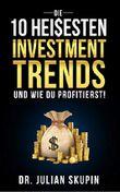 Die 10 hei$esten Investmenttrends - und wie Du profitierst!