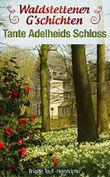 Waldstettener G'schichten - Tante Adelheids Schloss