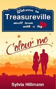 Welcome to Treasureville: Colour me! (Small town with a big heart 1)