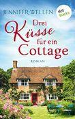 Drei Küsse für ein Cottage: Roman