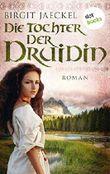Die Tochter der Druidin: Historischer Roman (Die Druidin 2)