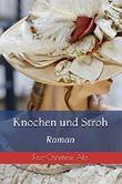 Knochen und Stroh: Roman