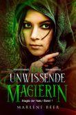 Die unwissende Magierin: Jugend- und Fantasyroman (Magie der Natur 1)