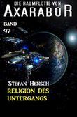 Die Raumflotte von Axarabor #97: Religion des Untergangs