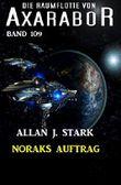 Noraks Auftrag: Die Raumflotte von Axarabor - Band 109