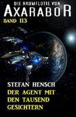 Der Agent mit den tausend Gesichtern: Die Raumflotte von Axarabor - Band 113