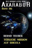 Tödliche Mission auf Shicola: Die Raumflotte von Axarabor - Band 116