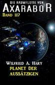 Planet der Aussätzigen Die Raumflotte von Axarabor - Band 117
