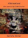 Albtraumland: Zehn querhirnige Grübelstories