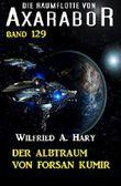 Der Albtraum von Forsan Kumir: Die Raumflotte von Axarabor – Band 129