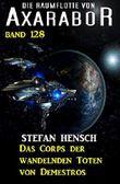 Das Corps der wandelnden Toten von Demestros: Die Raumflotte von Axarabor - Band 128