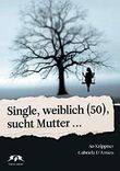 Single, weiblich (50), sucht Mutter...