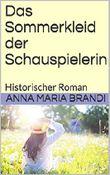 Das Sommerkleid der Schauspielerin: Historischer Roman