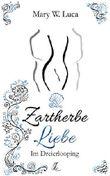 Zartherbe Liebe (2): Im Dreierlooping (Zartherbe Liebe Trilogie)