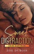 Sweet Distraction: Sein Auftrag - Liebesroman