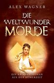 Die Weltwunder Morde: Ein Kriminalroman aus der Römerzeit (Antike Morde 3)