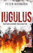 Iugulus (Karl Seitz ermittelt: Sein erster Fall)