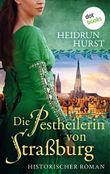 Die Pestheilerin von Straßburg: Die Straßburg-Saga Band 2: Historischer Roman