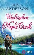 Wiedersehen in Maple Creek (Die Liebe wohnt in Maple Creek 1)