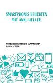 Smartphones leuchten mit Akku heller: Kurzgeschichten des Slampoeten Julien Appler