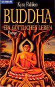 Buddha. Ein göttliches Leben