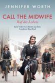 Call the Midwife - Ruf des Lebens: Eine wahre Geschichte aus dem Londoner East End