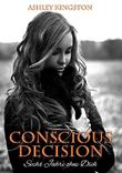 Conscious Decision: Sechs Jahre ohne Dich