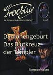 Dämonengeburt / Das Blutkreuz der Templer (Froebius. Im Bannkreis des Unheimlichen 1)