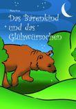 Das Bärenkind und das Glühwürmchen: Tiermärchen