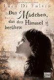 Das Mädchen, das den Himmel berührte: Roman von Luca Di Fulvio Ausgabe 3 (2013)