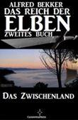 Das Zwischenland (Das Reich der Elben - Zweites Buch) (Alfred Bekker's Elben-Saga - Neuausgabe)