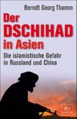 Der Dschihad in Asien: Die islamistische Gefahr in Russland und China
