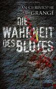 Die Wahrheit des Blutes: Thriller von Grangé. Jean-Christophe (2013) Gebundene Ausgabe