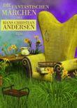 Die fantastischen Märchen des Hans Christian Andersen