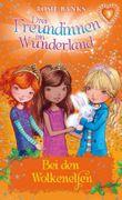 Drei Freundinnen im Wunderland - Bei den Wolkenelfen