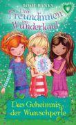 Drei Freundinnen im Wunderland 04: Das Geheimnis der Wunschperle