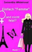 """Einfach """"Femme"""" und nicht fatal?: Erster Einblick in die Welt der """"Femmes"""" (Band 1)"""