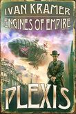 Engines of Empire (Plexis Book 1). An alternate history novella