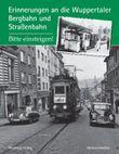 Erinnerungen an die WuppertalerBergbahn und Straßenbahn