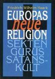 Europas neue Religion. Sekten, Gurus, Satanskult.