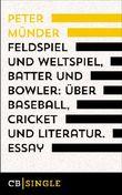 Feldspiel und Weltspiel, Batter und Bowler: Über Baseball, Cricket und Literatur: Essay