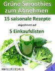 Grüne Smoothies zum Abnehmen   Januar: 15 saisonale Rezepte abgestimmt auf 5 Einkaufslisten (Leser-Bonus)