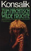 Heinz G. Konsalik: Zum Nachtisch wilde Früchte