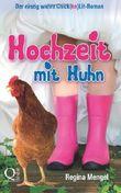 Hochzeit mit Huhn: Der einzig wahre Chick(en)Lit-Roman