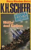 Hölle auf Erden. K. H. Scheer, Utopia-Bestseller ; 37